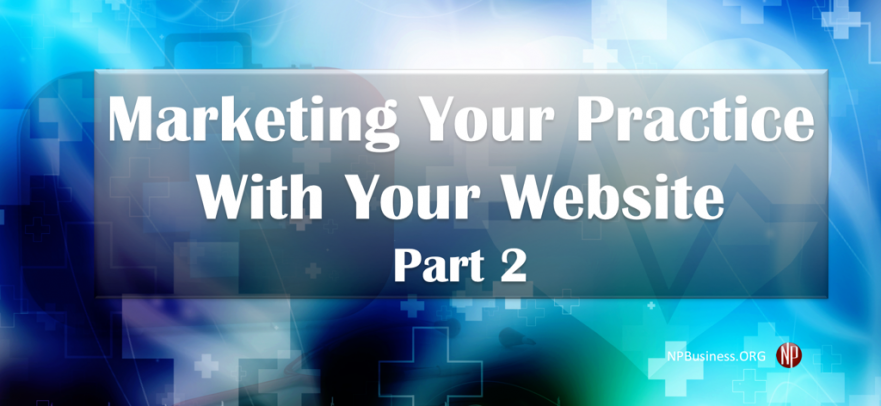 Marketing Your Practice With Your Website Part 2 on NPBusiness.ORG
