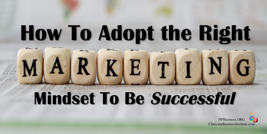 How to Adopt the Right Marketing Mindset to be Successful on NPBusiness.ORG