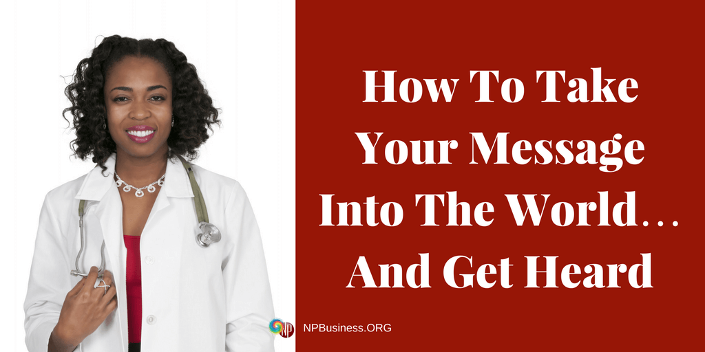 How To Take Your Message Into The World… And Get Heard