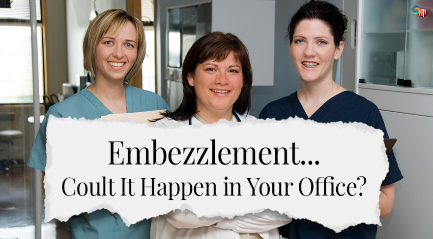 Embezzlement, Could it Happen in Your Medical Practice?