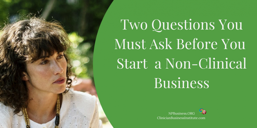 Two Questions You Must Ask Before You Start a Non-Clinical Business on NPBusiness.ORG