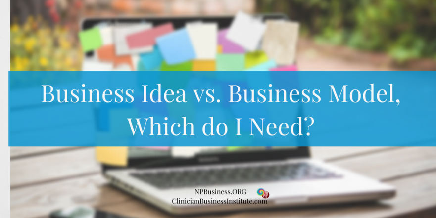 Business Idea vs. Business Model, Which do I Need? on NPBusiness.ORG