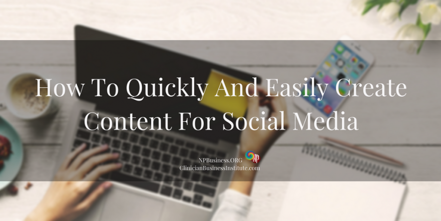 How To Quickly And Easily Create Content For Social Media on NPBusiness.ORG