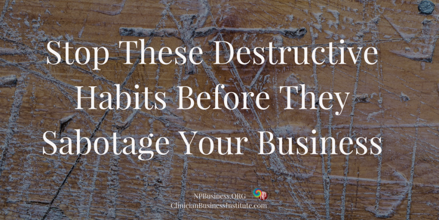 Stop These Destructive Habits Before They Sabotage Your Business