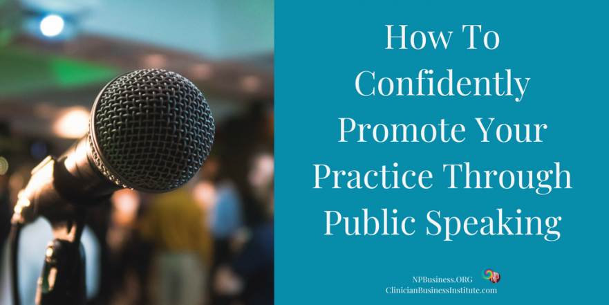 How To Confidently Promote Your Practice Through Public Speaking on NPBusiness.ORG