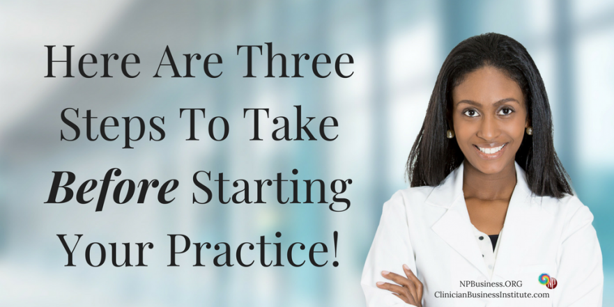 Here Are Three Steps To Take Before Starting Your Practice! on NPBusiness.ORG
