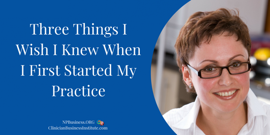 Three Things I Wish I Knew When I First Started My Practice