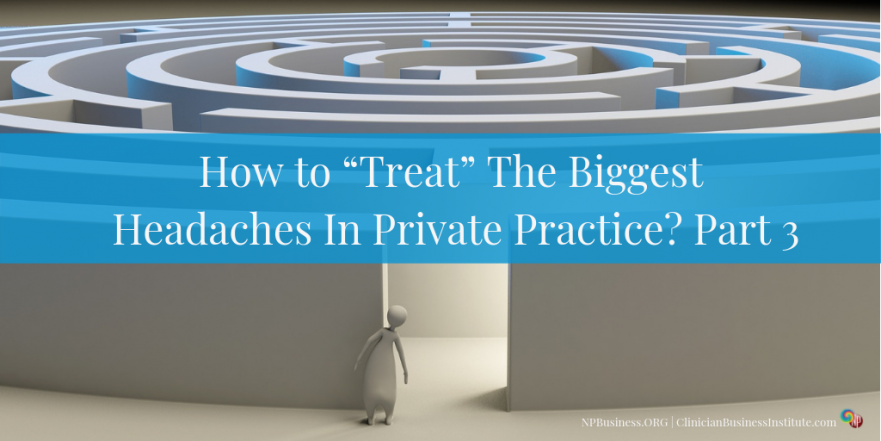 "How to ""Treat"" The Biggest Headaches In Private Practice? Pt3 on NPBusiness.org"