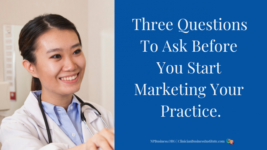 Three Questions To Ask Before You Start Marketing Your Practice on NPBusiness.ORG