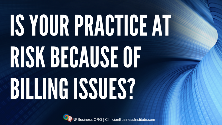 IS YOUR PRACTICE AT RISK BECAUSE OF BILLING ISSUES? on NPBusiness.ORG