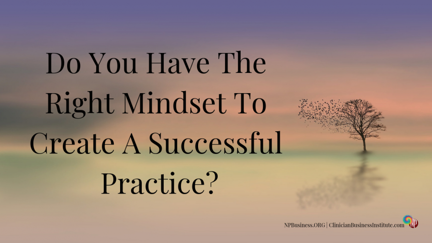 Do You Have The Right Mindset To Create A Successful Practice_on NPBusiness.org