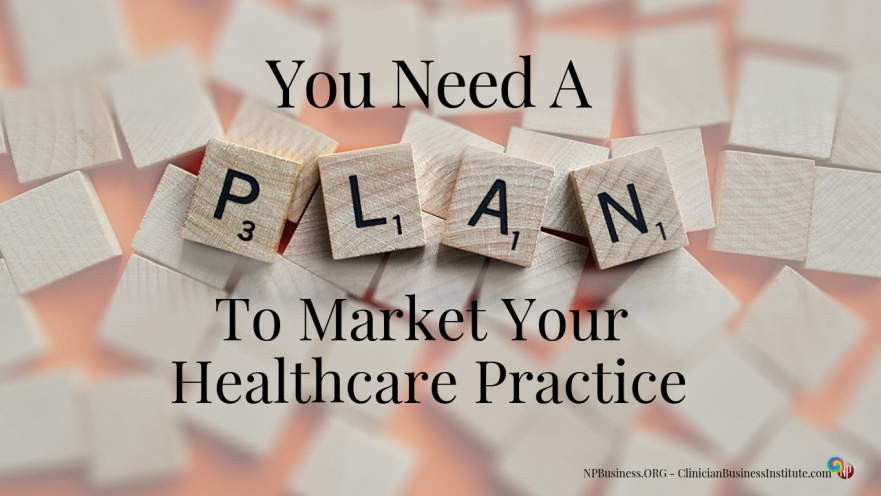 You Need a Plan to Market Your Healthcare Practice on NPBusiness.ORG