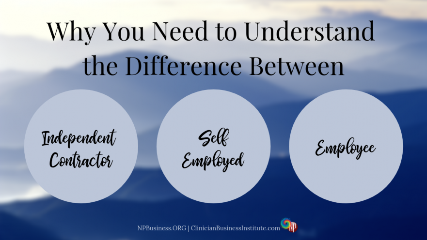 Why You Need To Understand The Difference Between Independent Contractor, Self-Employed, And Employee on NPBusiness.ORG