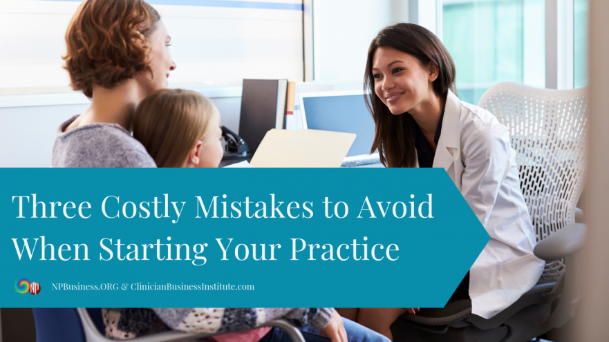 Three Costly Mistakes to Avoid When Starting Your Practice on NPBusiness.ORG