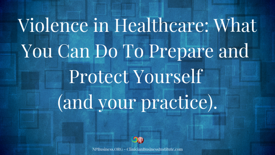Violence In Healthcare: What You Can Do To Prepare And Protect Yourself on NPBusiness.ORG