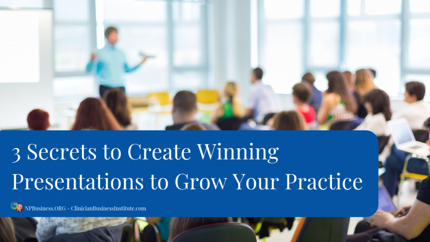 3 Secrets to Create Winning Presentations to Grow Your Practice on NPBusiness.ORG