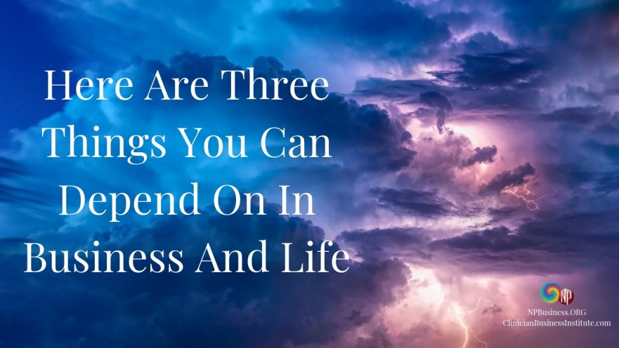 Here Are Three Things You Can Depend On In Business And Life on NPBusiness.ORG