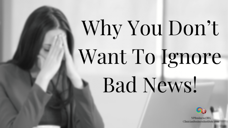 Why You Don't Want To Ignore Bad News! on NPBusiness.ORG