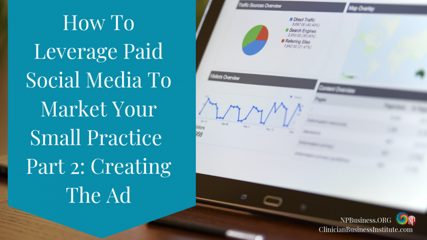 How To Leverage Paid Social Media To Market Your Small Practice Part 2: Creating The Ad on NPBusiness.ORG