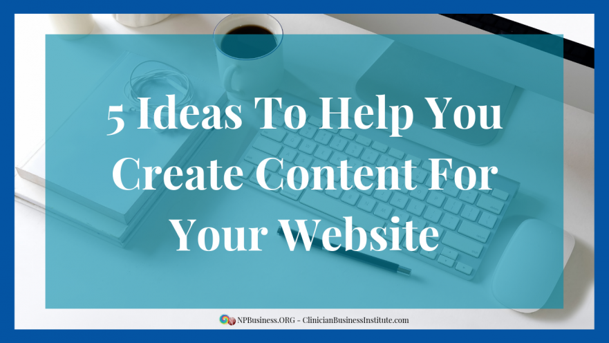 5 Ideas To Help You Create Content For Your Website on NPBusiness.ORG