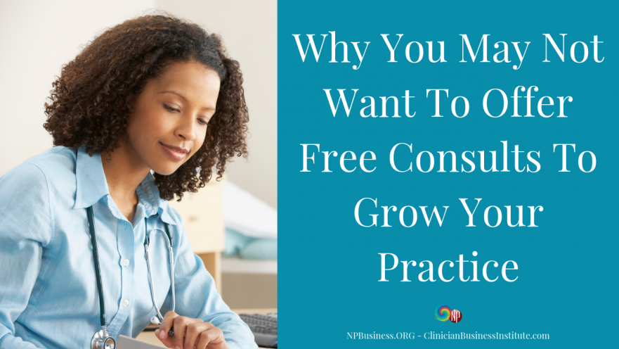 Why You May Not Want To Offer Free Consults To Grow Your Practice on NPBusiness.ORG