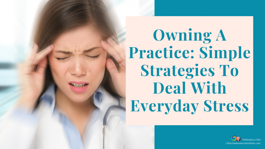 Owning A Practice: Simple Strategies To Deal With Everyday Stress on NPBusiness.ORG
