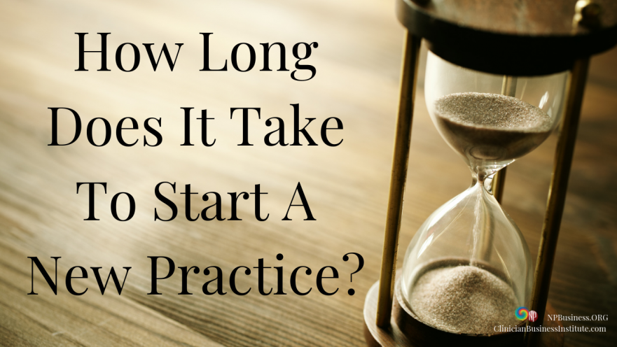 How Long Does It Take To Start A New Practice? on NPBusiness.ORG