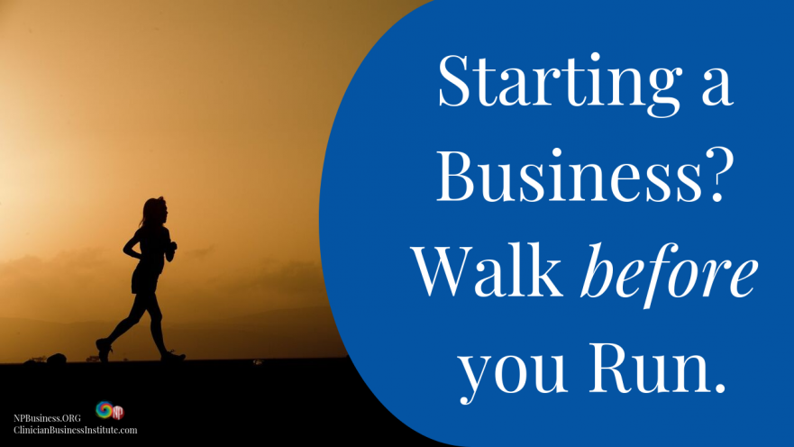 Starting a Business? Walk before you Run on NPBusiness.ORG