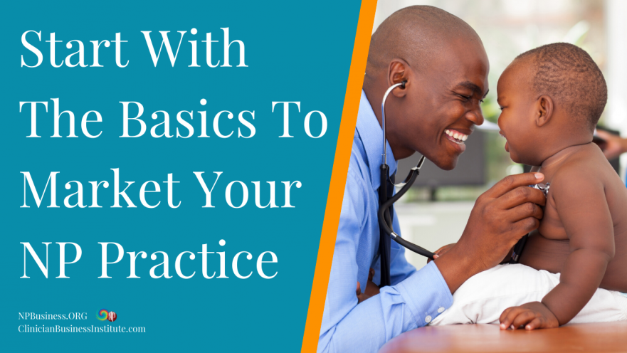Start With The Basics To Market Your NP Practice on NPBusiness.ORG