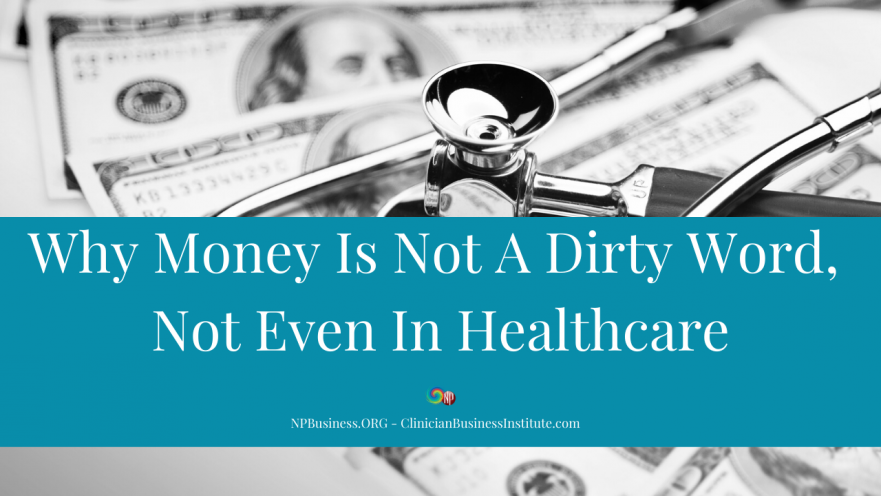 Why Money Is Not A Dirty Word, Not Even In Healthcare on NPBusiness.ORG