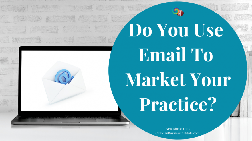 Do You Use Email To Market Your Practice? on NPBusiness.ORG