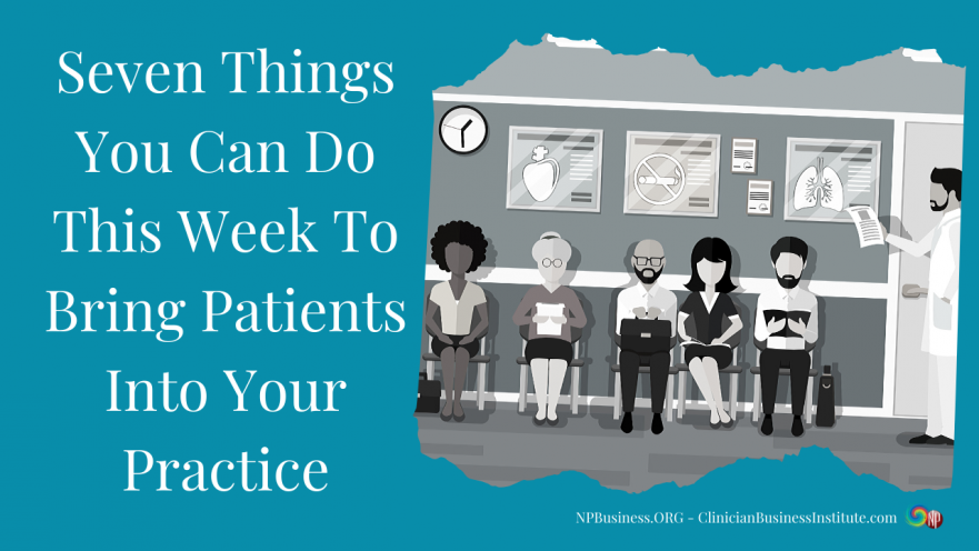 Seven Things You Can Do This Week To Bring Patients Into Your Practice on NPBusiness.ORG