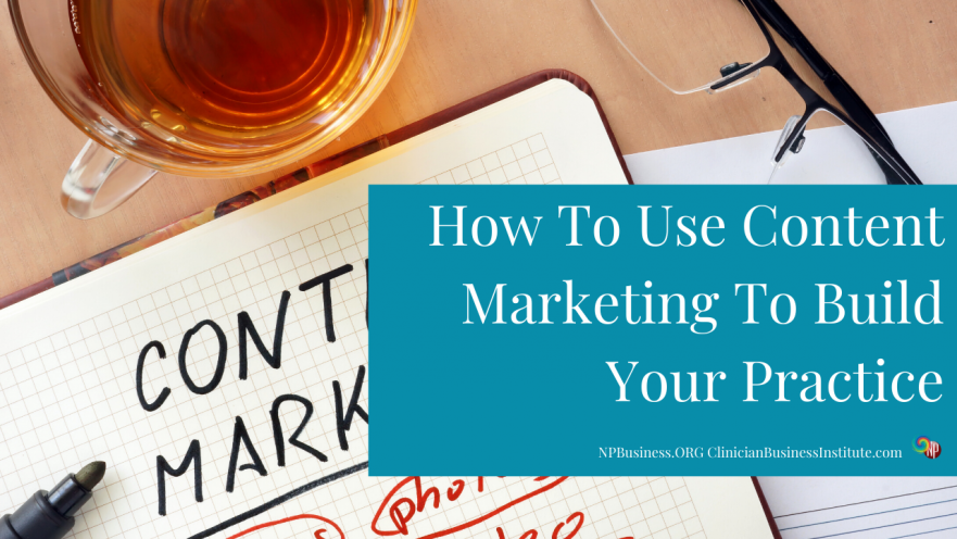 How to Use Content Marketing to Build Your Practice on NPBusiness.ORG