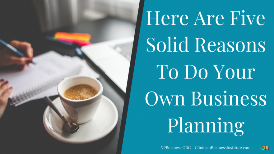 Here Are Five Solid Reasons To Do Your Own Business Planning on NPBusiness.ORG