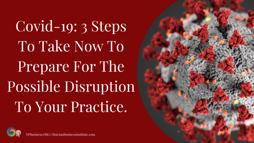 Covid-19: 3 Steps To Take Now To Prepare For The Possible Disruption To Your Practice. on NPBusiness.ORG