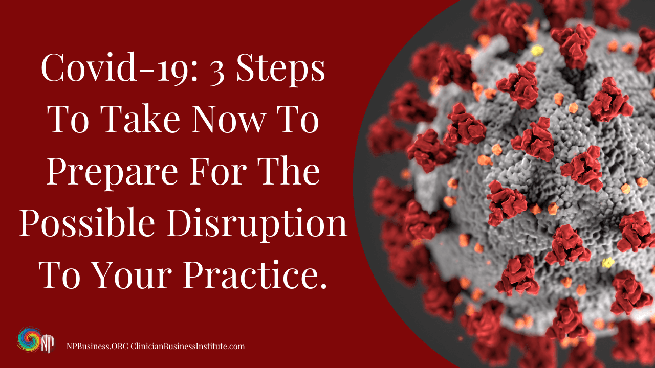 Covid-19: 3 Steps To Take Now To Prepare For The Possible Disruption To Your Practice.