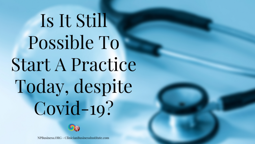 Is It Still Possible To Start A Practice Today, despite Covid-19? on NPBusiness.ORG