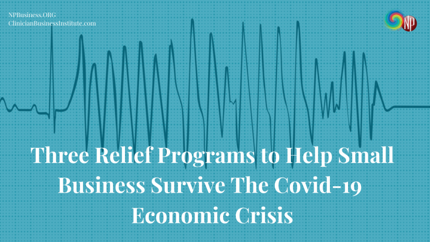 Three Relief Programs to Help Small Business Survive The Covid-19 Economic Crisis on NPBusiness.ORG