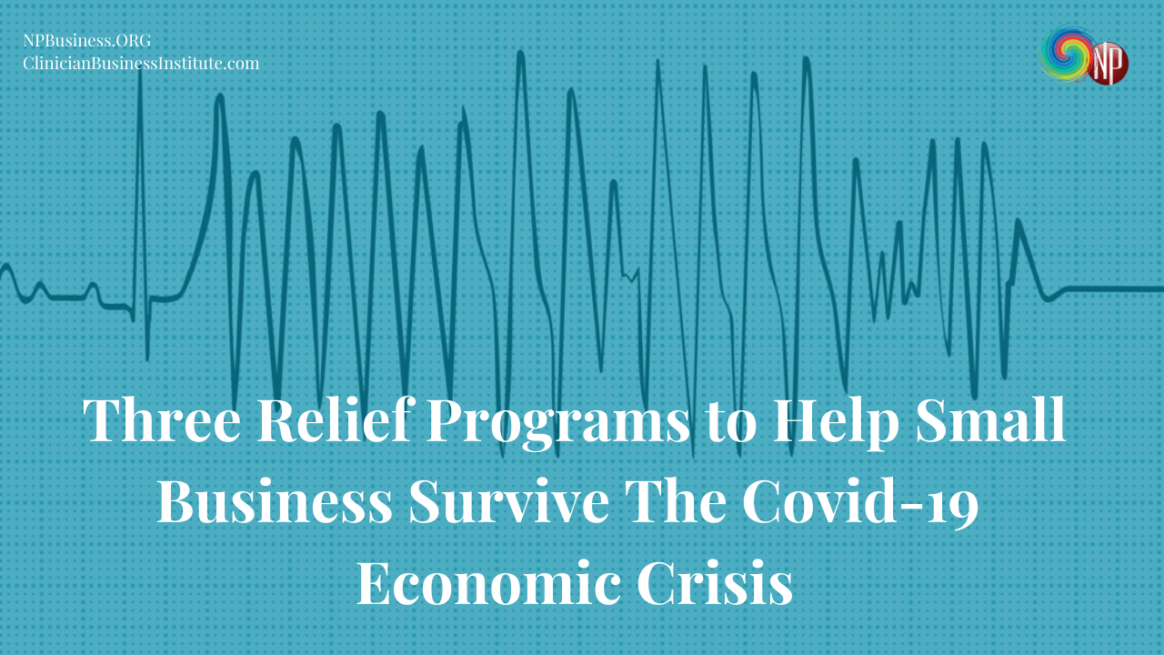 Three Relief Programs to Help Small Business Survive The Covid-19 Economic Crisis