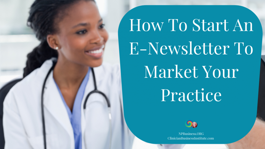 How To Start An E-Newsletter To Market Your Practice on NPBusiness.ORG