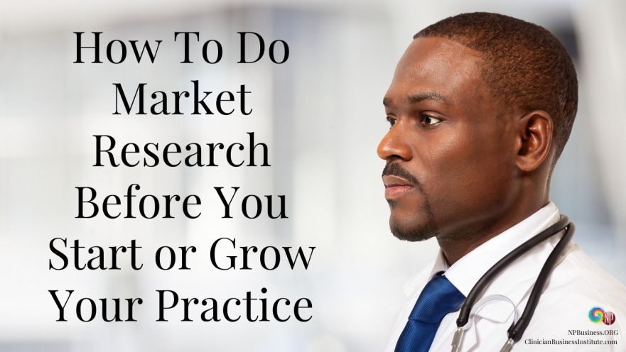 How To Do Market Research Before You Start Or Grow Your Practice on NPBusiness.ORG