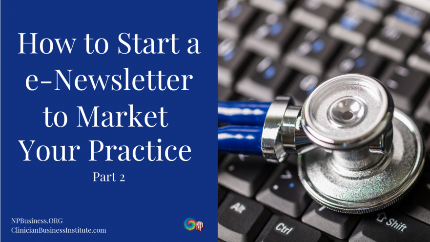 How to Start a e-Newsletter to Market Your Practice Part 2 on NPBusiness.ORG