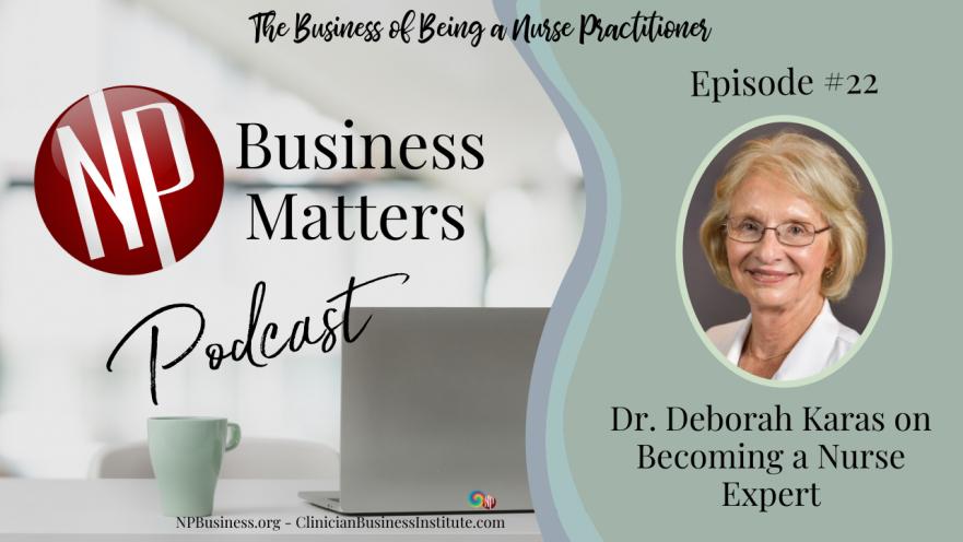 Dr. Deborah Karas on Becoming a Nurse Legal Expert on NPBusiness.com