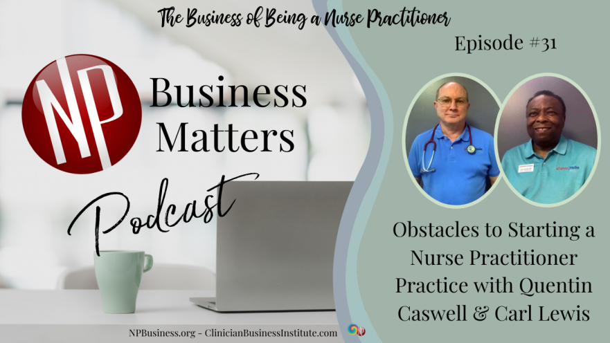 Obstacles to Starting a Nurse Practitioner Practice with Quentin Caswell & Carl Lewis on NPBusiness.ORG